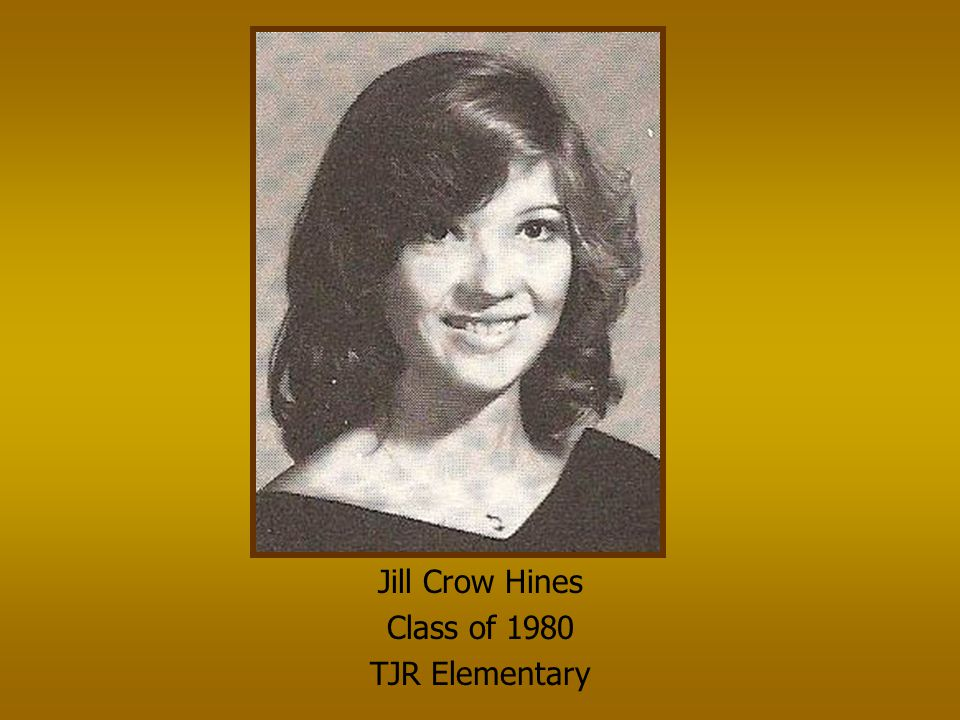 Jill Crow Hines Class of 1980 TJR Elementary