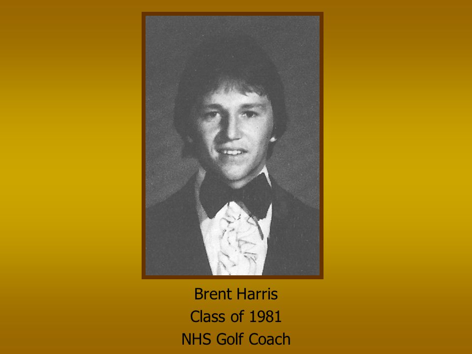 Brent Harris Class of 1981 NHS Golf Coach