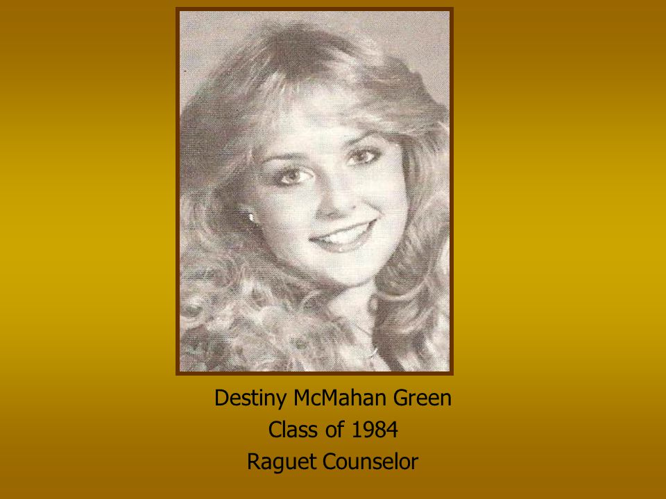 Destiny McMahan Green Class of 1984 Raguet Counselor