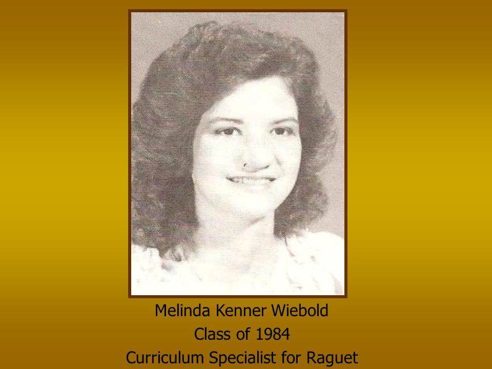 Melinda Kenner Wiebold Class of 1984 Curriculum Specialist for Raguet