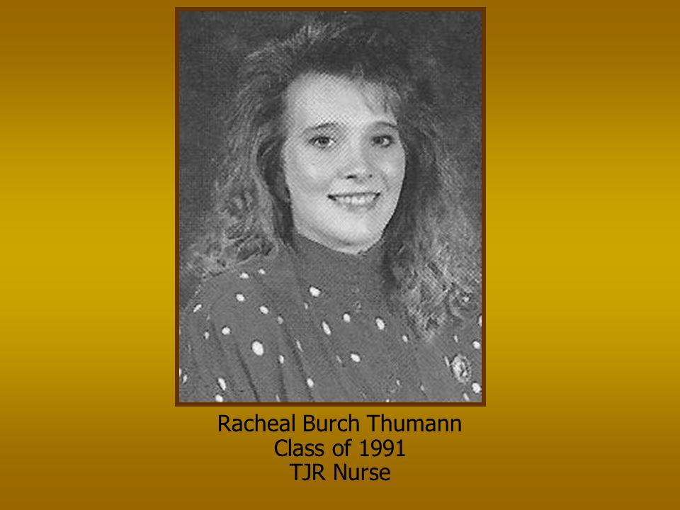 Racheal Burch Thumann Class of 1991 TJR Nurse