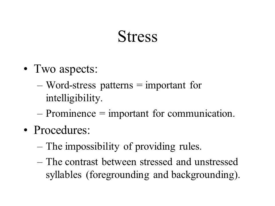 Stress Two aspects: Procedures: