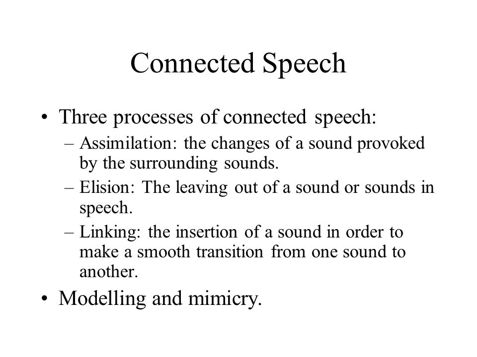 Connected Speech Three processes of connected speech: