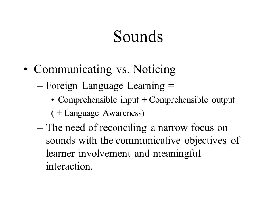 Sounds Communicating vs. Noticing Foreign Language Learning =