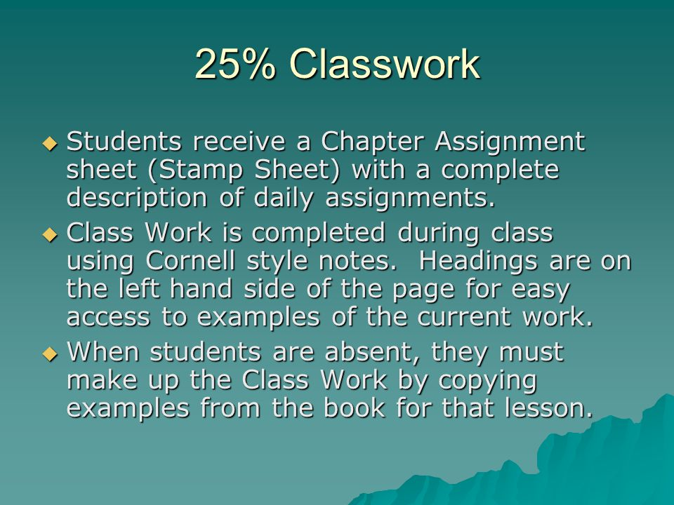 25% Classwork Students receive a Chapter Assignment sheet (Stamp Sheet) with a complete description of daily assignments.