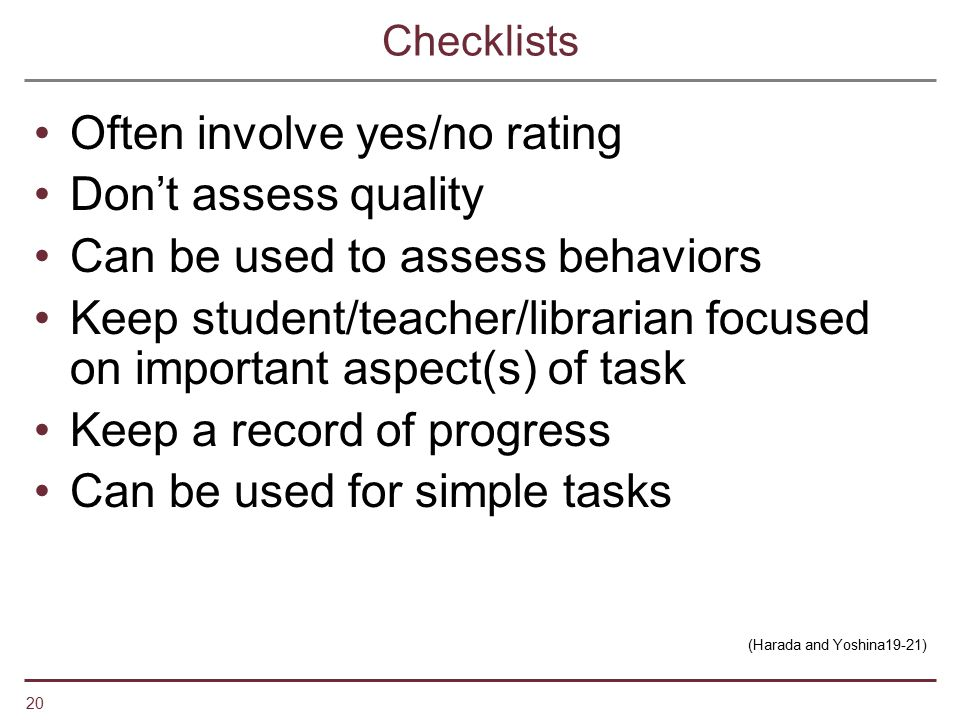 Often involve yes/no rating Don't assess quality