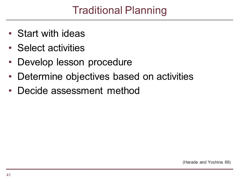 Traditional Planning Start with ideas Select activities