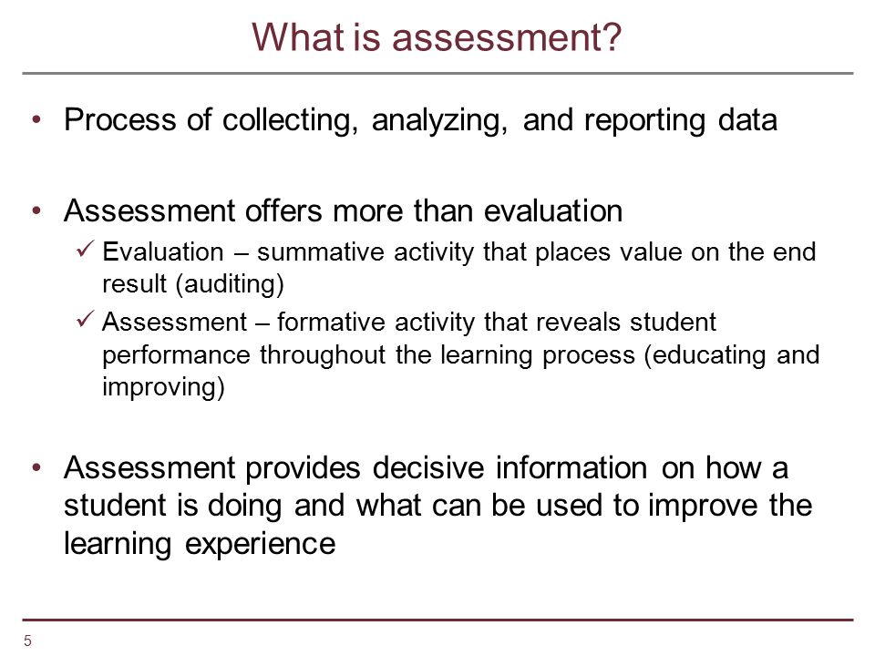 What is assessment Process of collecting, analyzing, and reporting data. Assessment offers more than evaluation.