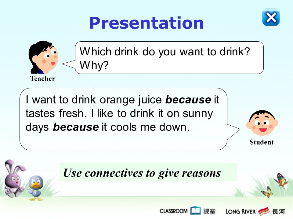 Presentation Use connectives to give reasons