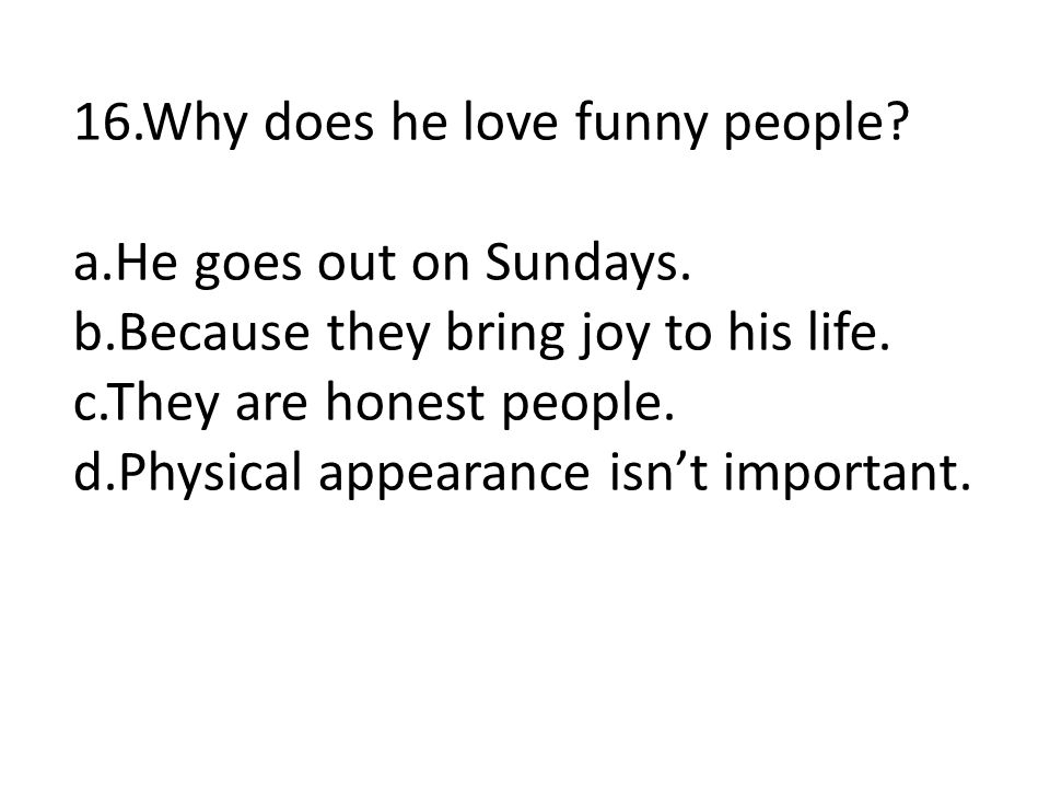 16.Why does he love funny people