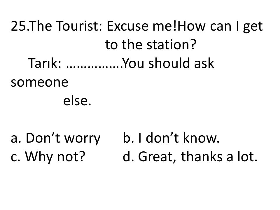 25.The Tourist: Excuse me!How can I get