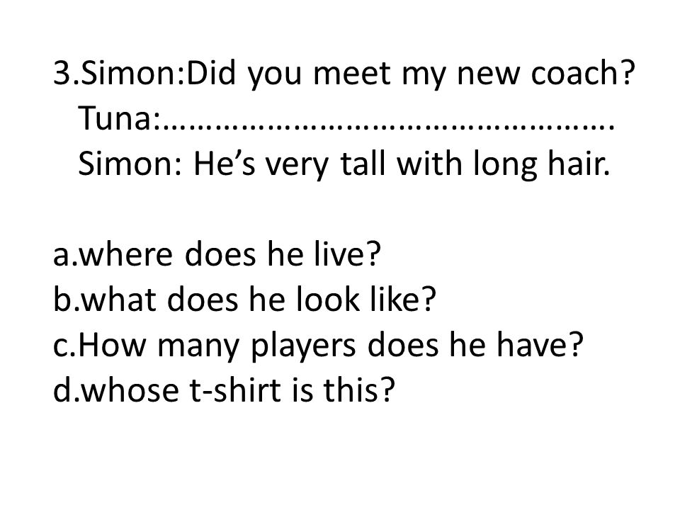 3.Simon:Did you meet my new coach