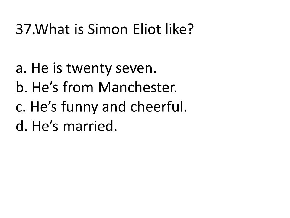 37.What is Simon Eliot like