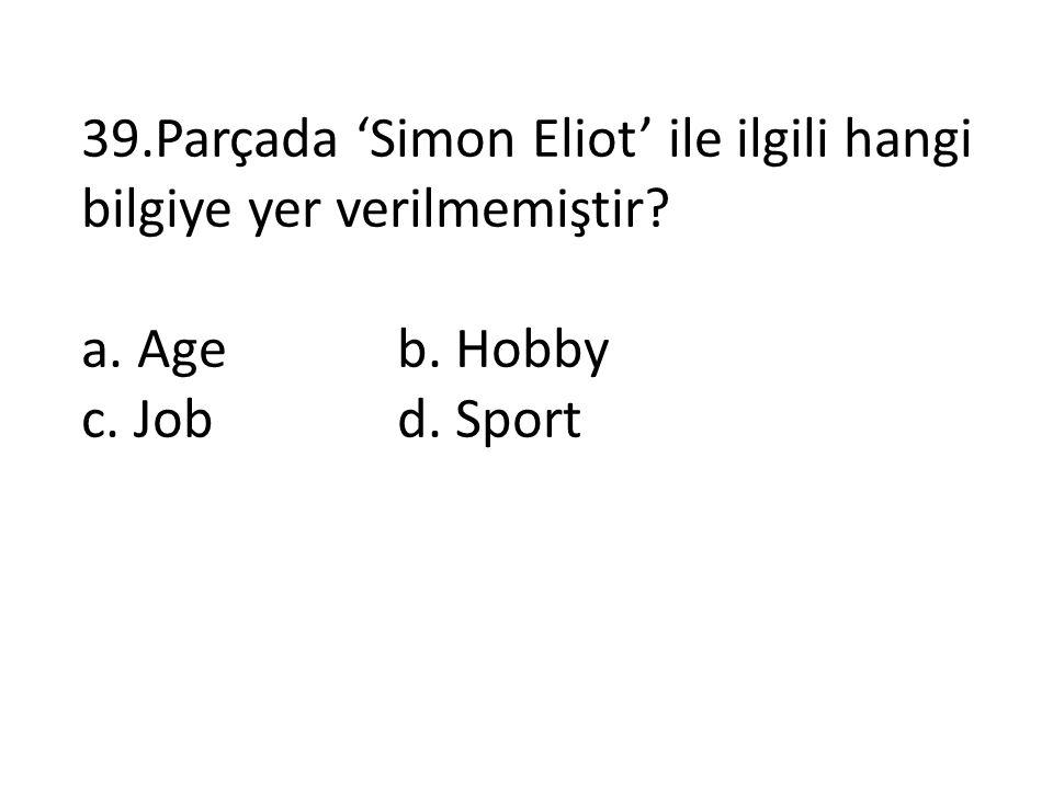 39.Parçada 'Simon Eliot' ile ilgili hangi bilgiye yer verilmemiştir