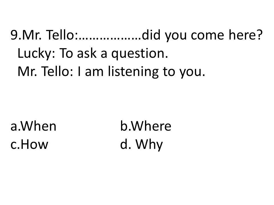 9.Mr. Tello:………………did you come here