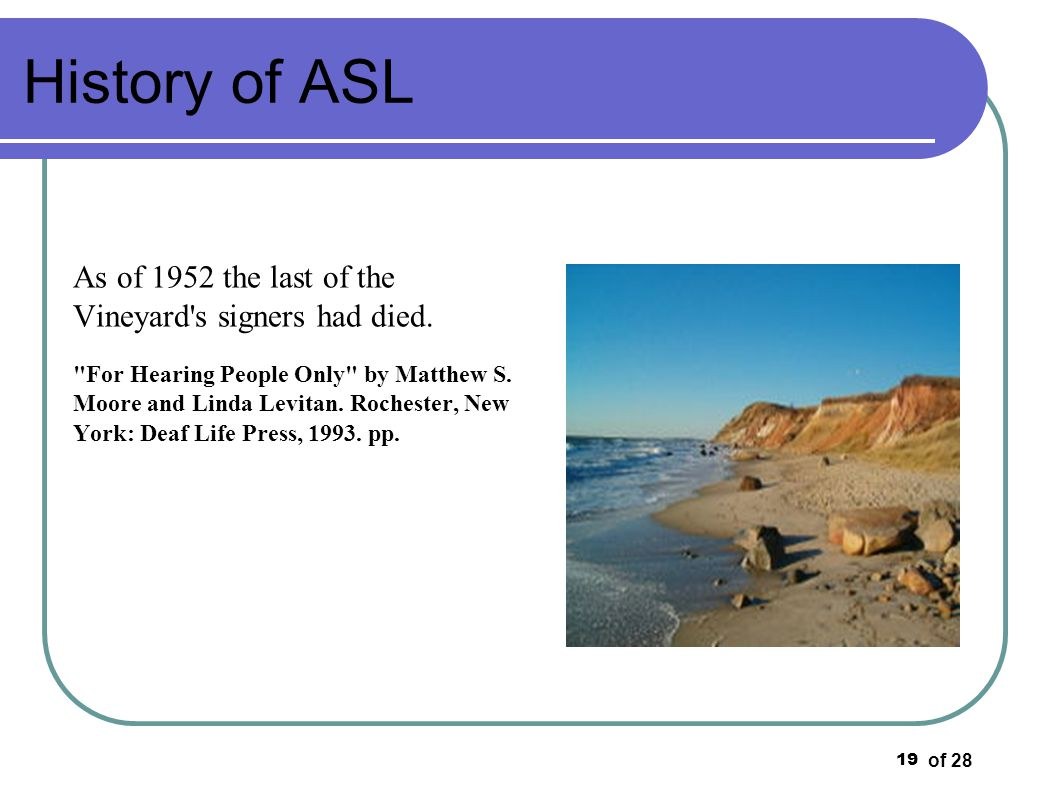 History of ASL As of 1952 the last of the Vineyard s signers had died.