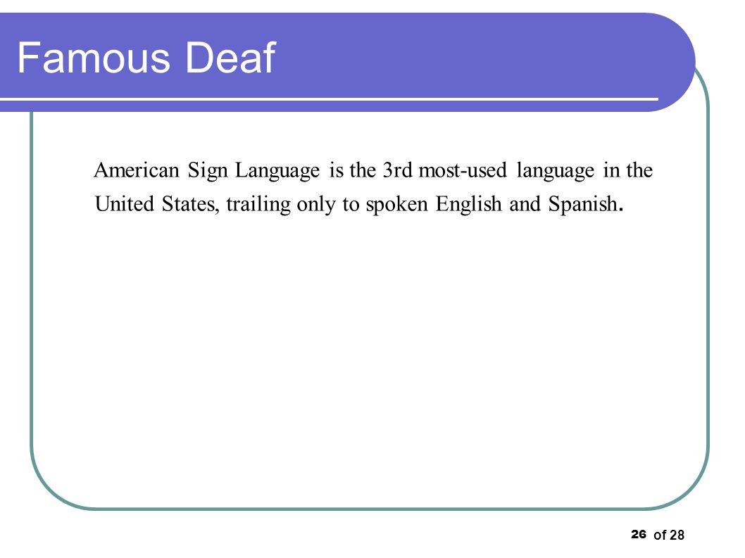Famous Deaf American Sign Language is the 3rd most-used language in the United States, trailing only to spoken English and Spanish.