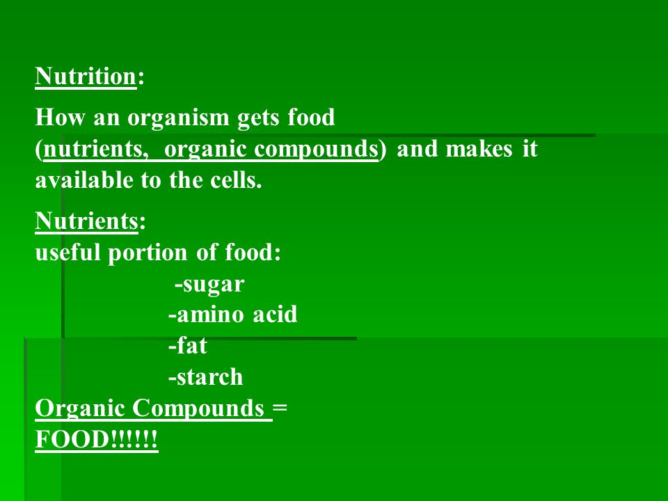 Nutrition: How an organism gets food. (nutrients, organic compounds) and makes it available to the cells.