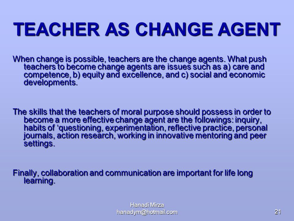 "teachers as agents of change Teacher education quarterly, spring 2003 developing novice teachers as  change agents: student teacher placements ""against the grain"" by sheila  lane."
