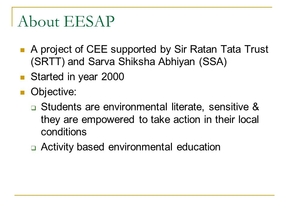 About EESAP A project of CEE supported by Sir Ratan Tata Trust (SRTT) and Sarva Shiksha Abhiyan (SSA)