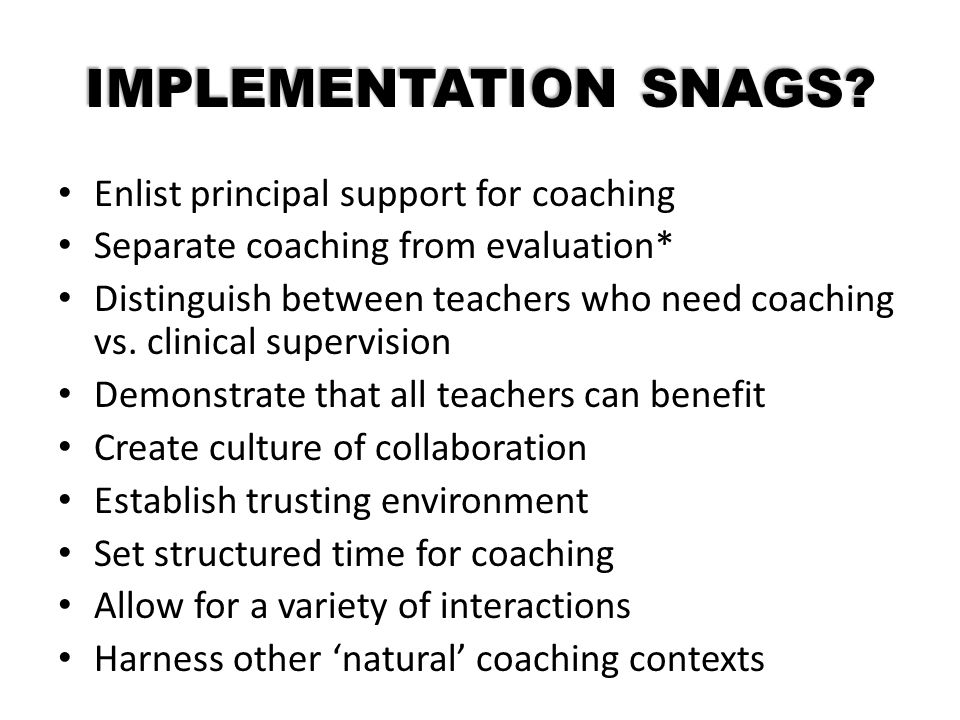 IMPLEMENTATION SNAGS Enlist principal support for coaching