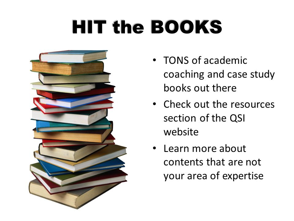 HIT the BOOKS TONS of academic coaching and case study books out there