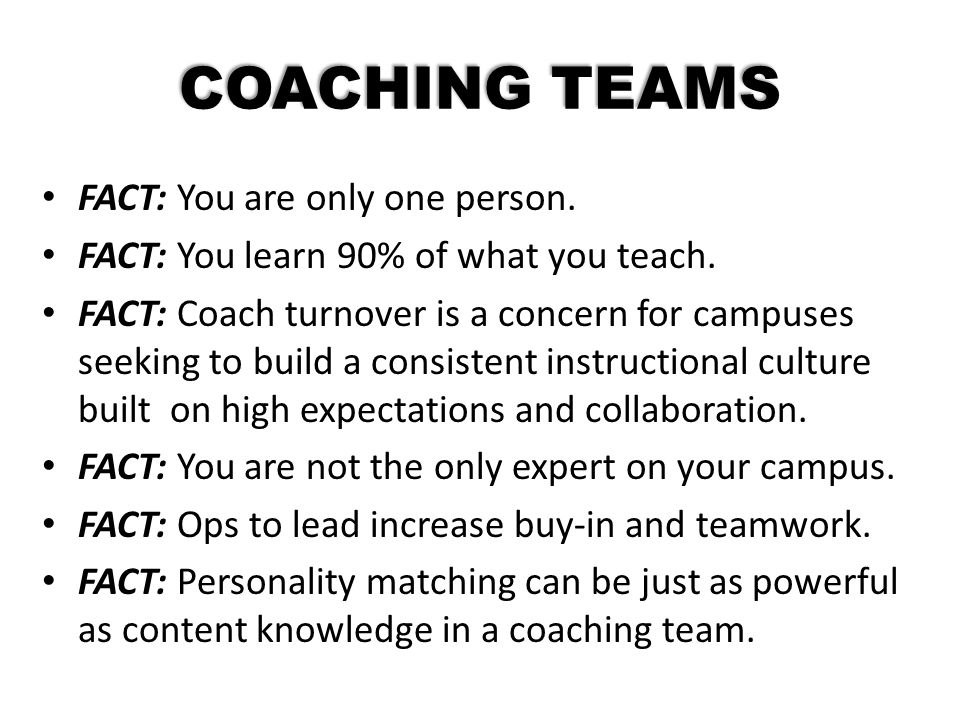 COACHING TEAMS FACT: You are only one person.