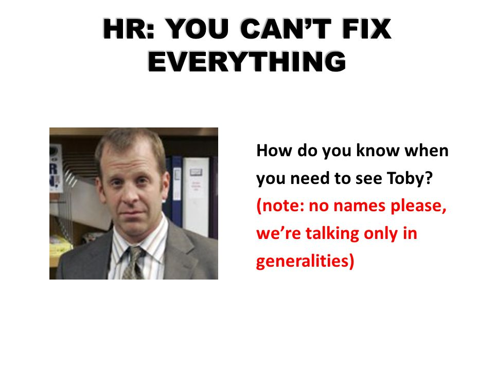 HR: YOU CAN'T FIX EVERYTHING