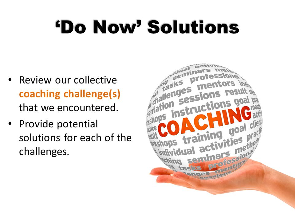 'Do Now' Solutions Review our collective coaching challenge(s) that we encountered.