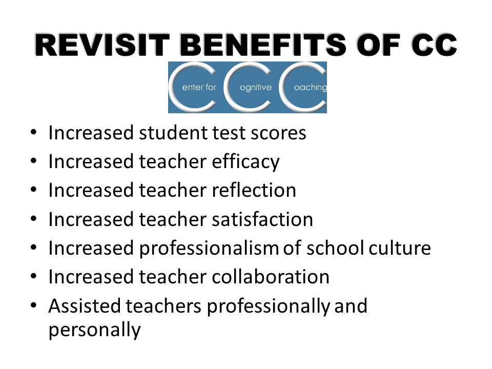 REVISIT BENEFITS OF CC Increased student test scores