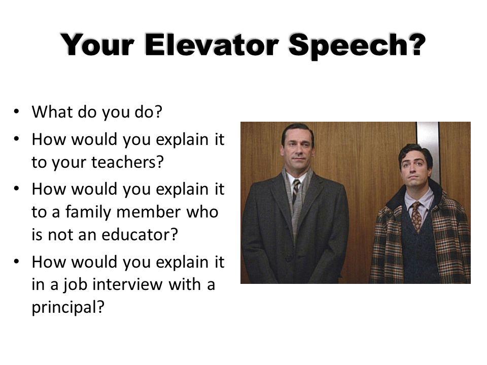 Your Elevator Speech What do you do