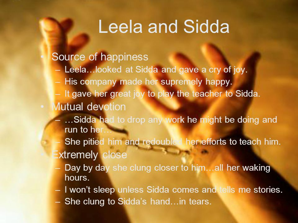 Leela and Sidda Source of happiness Mutual devotion Extremely close