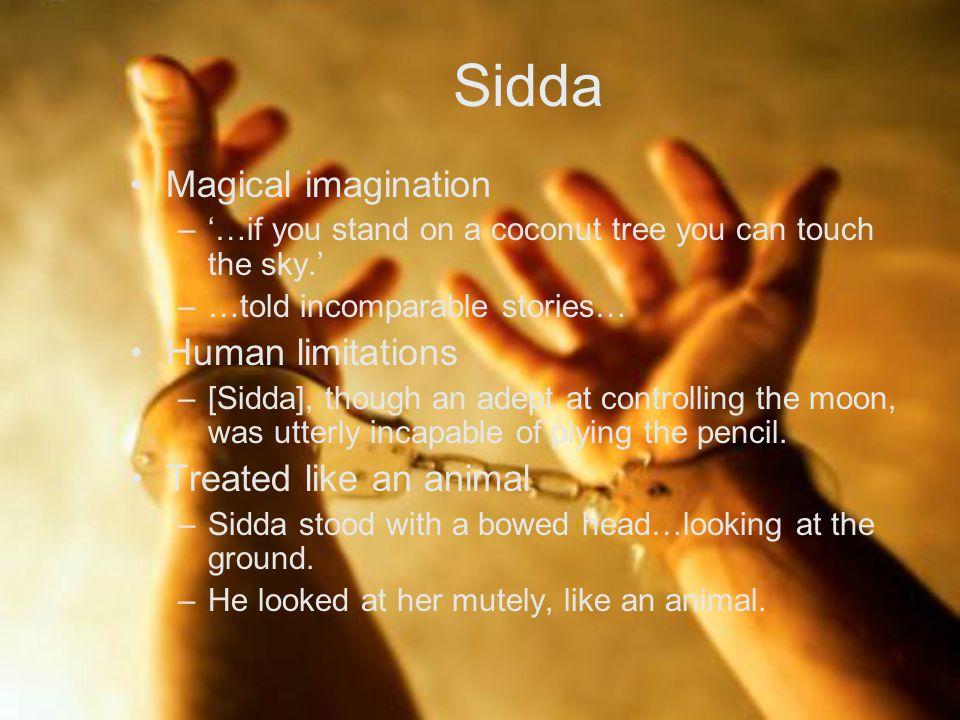 Sidda Magical imagination Human limitations Treated like an animal