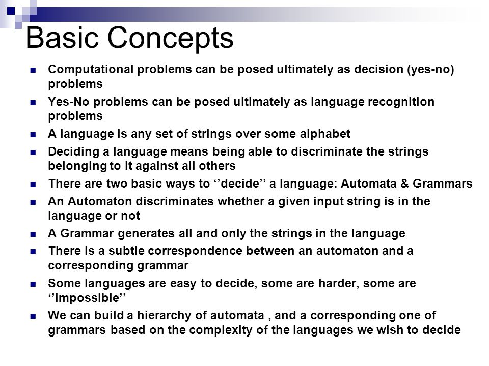 Basic Concepts Computational problems can be posed ultimately as decision (yes-no) problems.