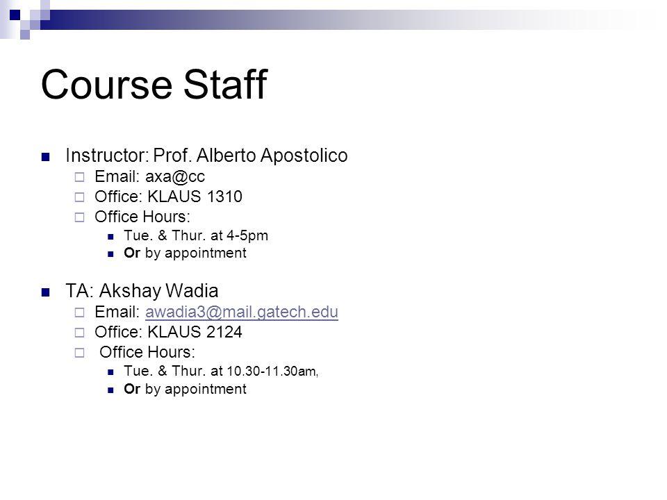 Course Staff Instructor: Prof. Alberto Apostolico TA: Akshay Wadia