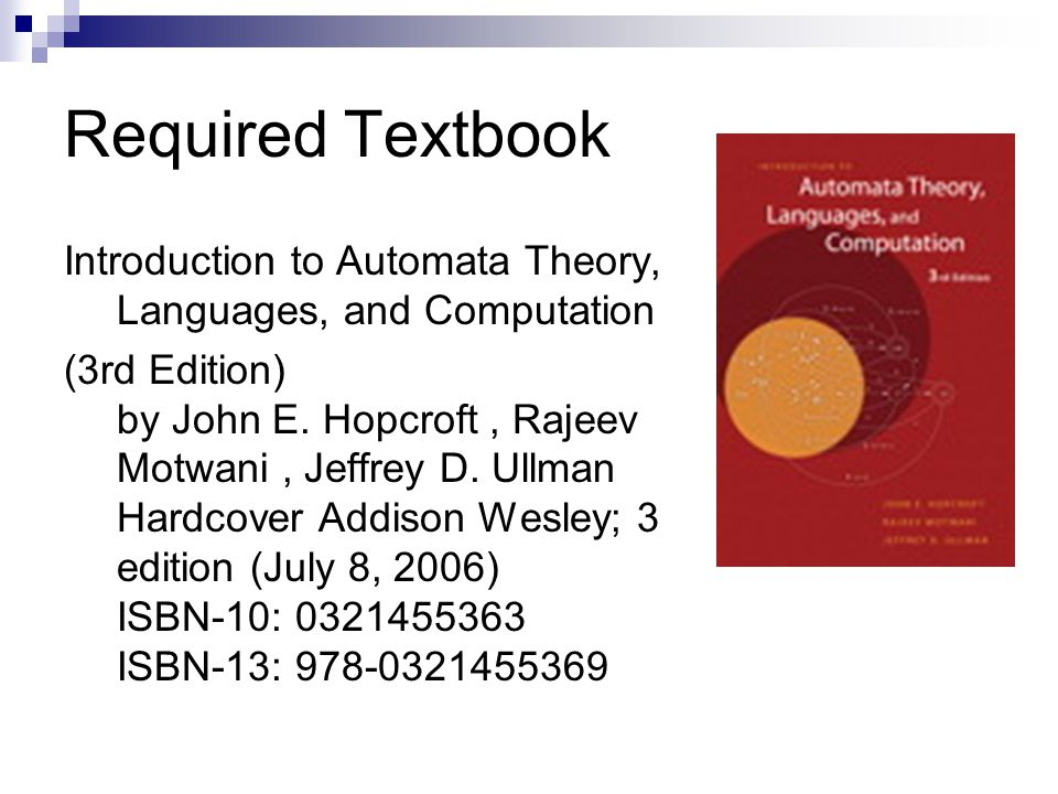 Required Textbook Introduction to Automata Theory, Languages, and Computation.