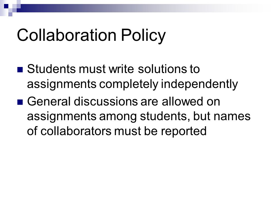 Collaboration Policy Students must write solutions to assignments completely independently.