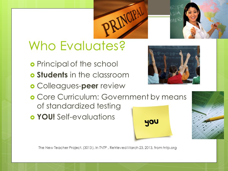 Who Evaluates Principal of the school Students in the classroom