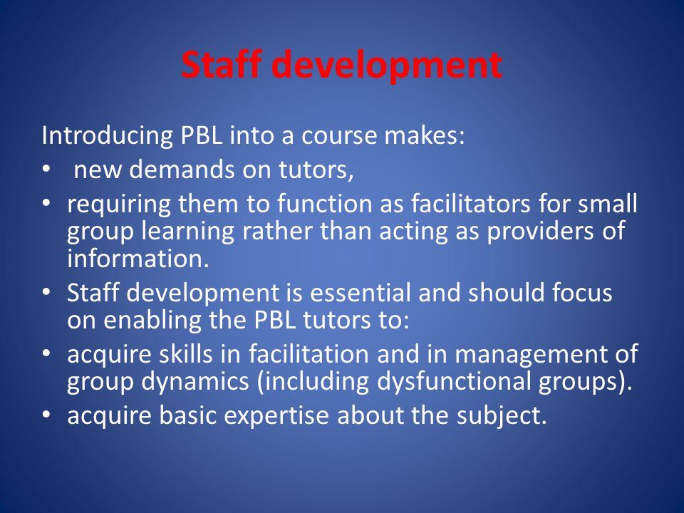 Staff development Introducing PBL into a course makes: