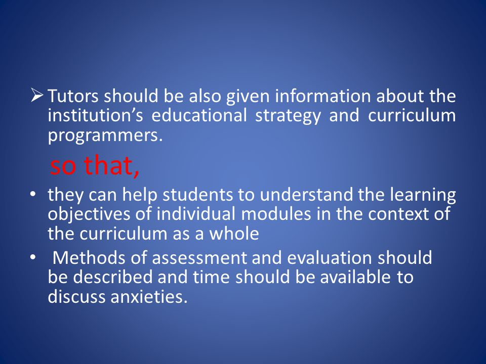 Tutors should be also given information about the institution's educational strategy and curriculum programmers.