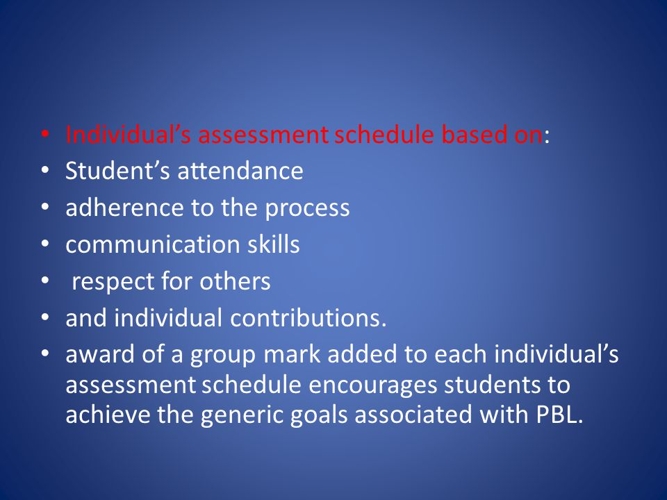 Individual's assessment schedule based on: