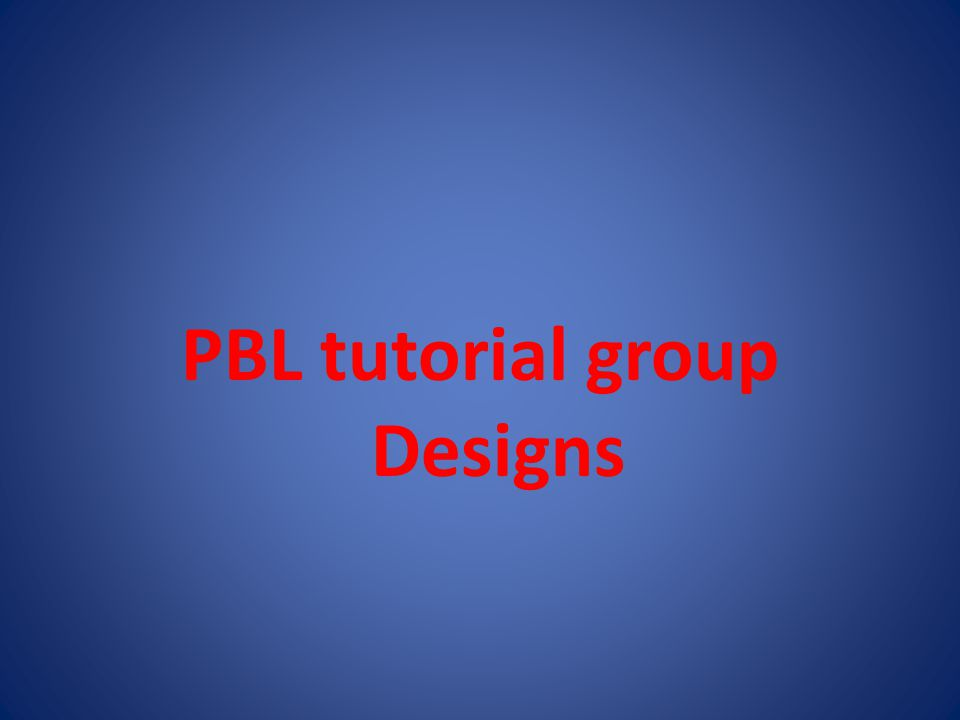 PBL tutorial group Designs