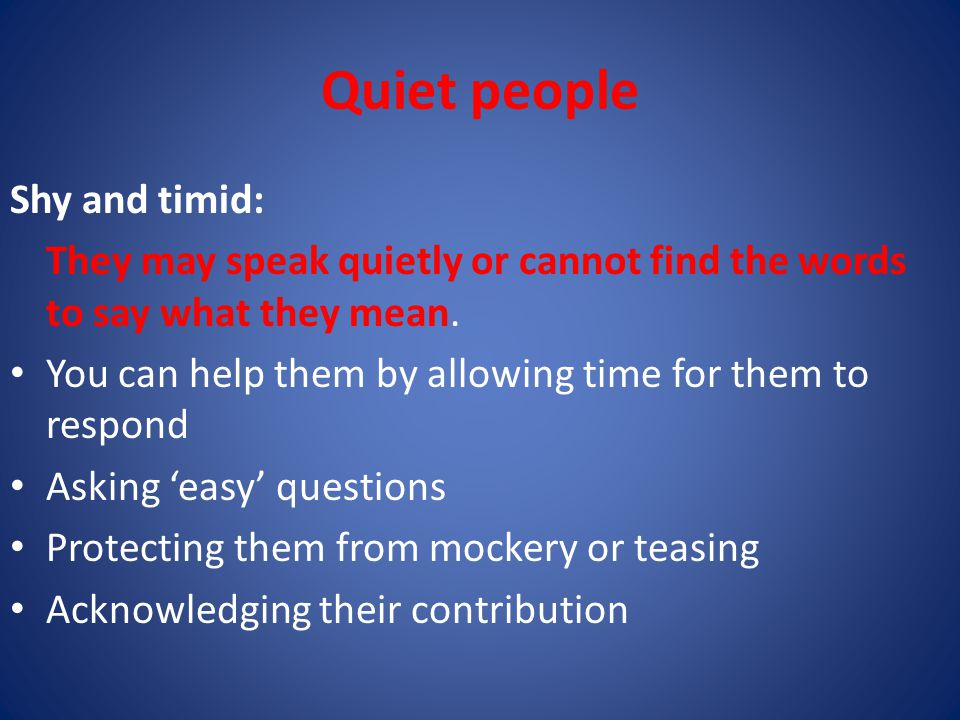 Quiet people Shy and timid: