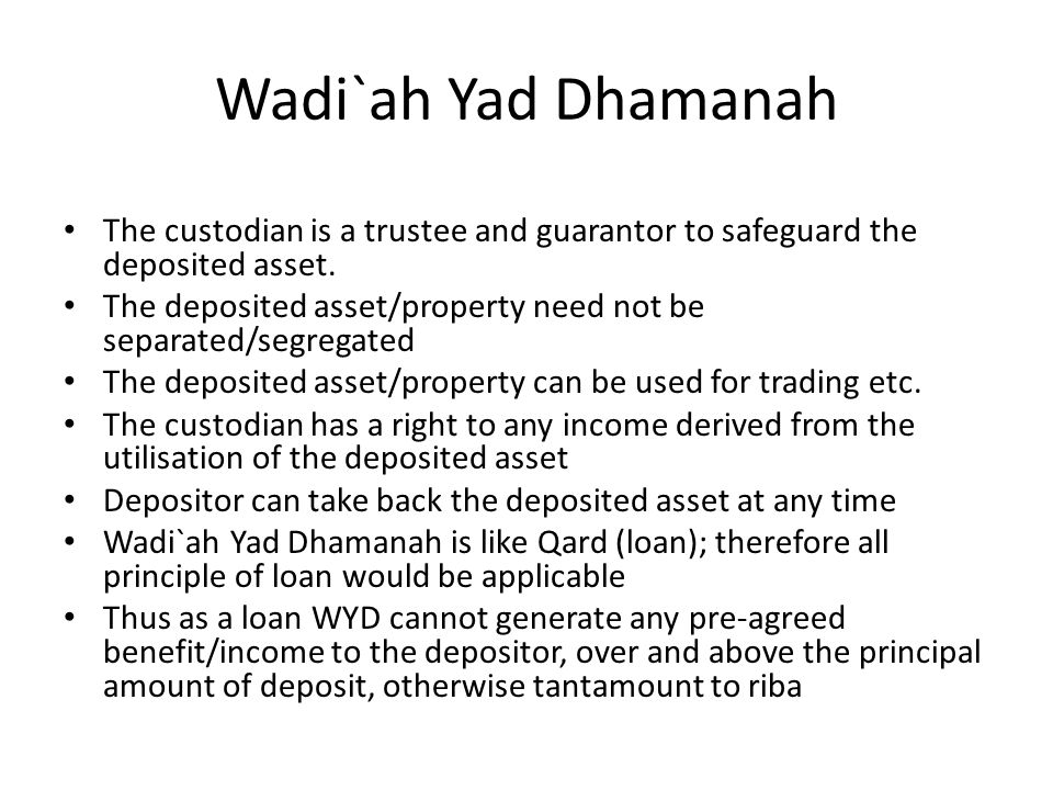 Wadi`ah Yad Dhamanah The custodian is a trustee and guarantor to safeguard the deposited asset.