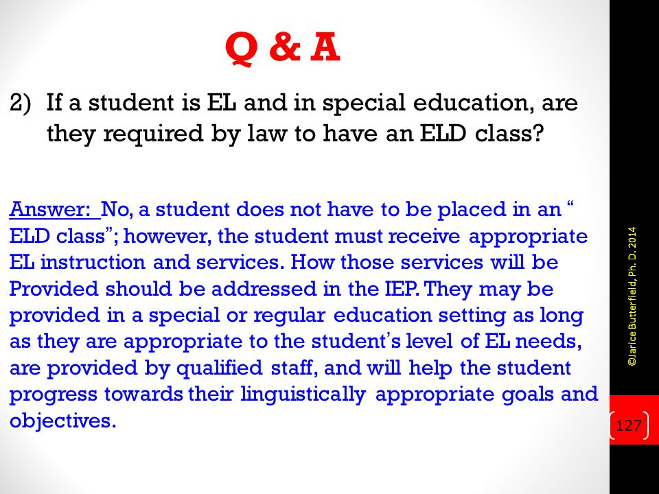 Q & A If a student is EL and in special education, are they required by law to have an ELD class
