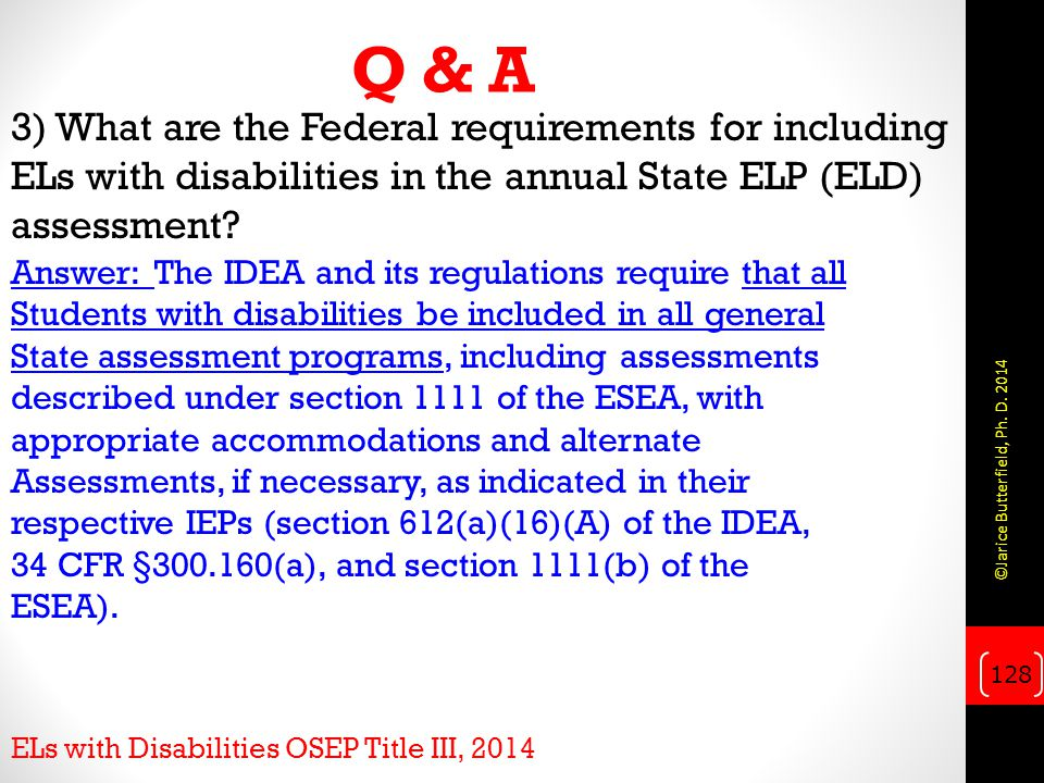 Q & A 3) What are the Federal requirements for including ELs with disabilities in the annual State ELP (ELD) assessment