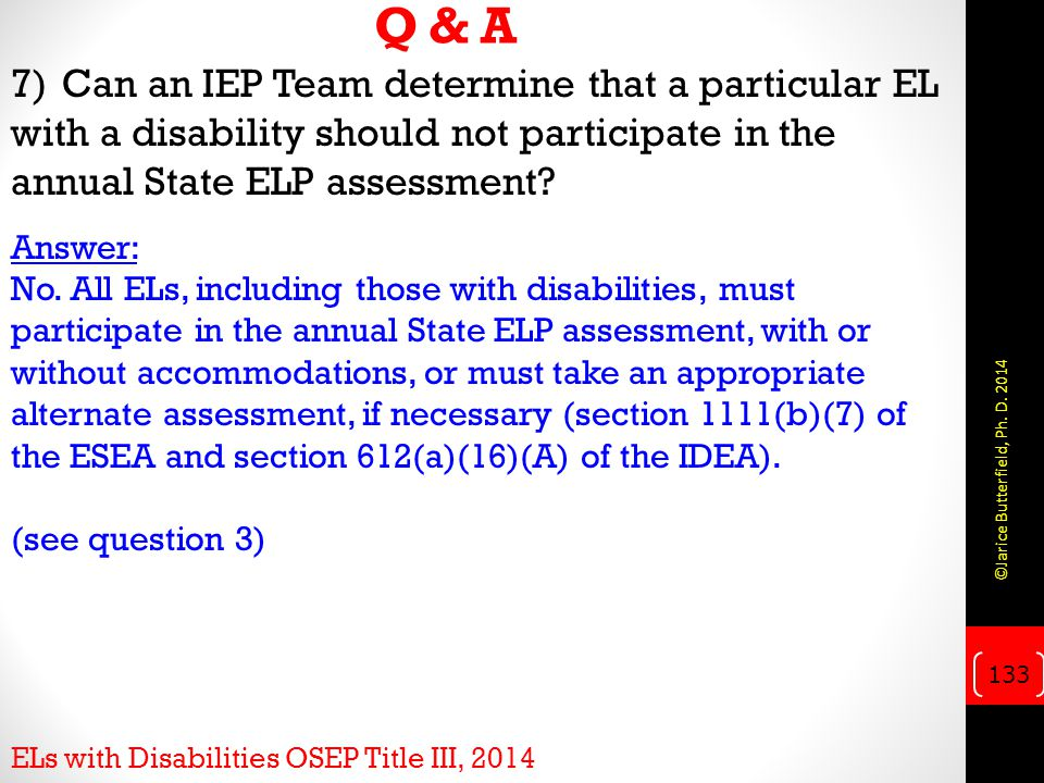 Q & A 7) Can an IEP Team determine that a particular EL with a disability should not participate in the annual State ELP assessment