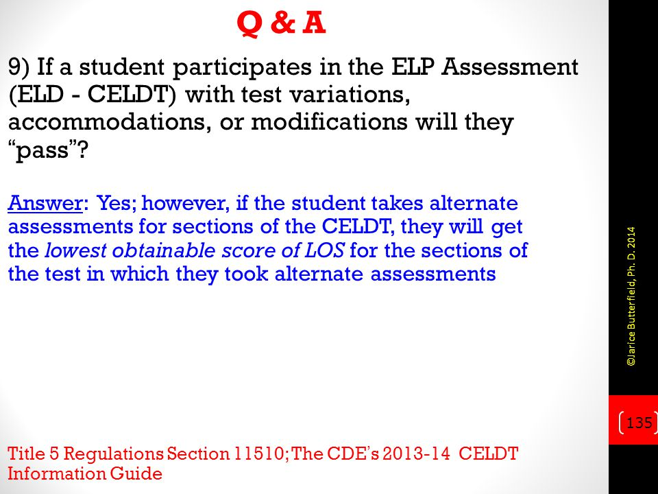 Q & A 9) If a student participates in the ELP Assessment (ELD - CELDT) with test variations, accommodations, or modifications will they pass