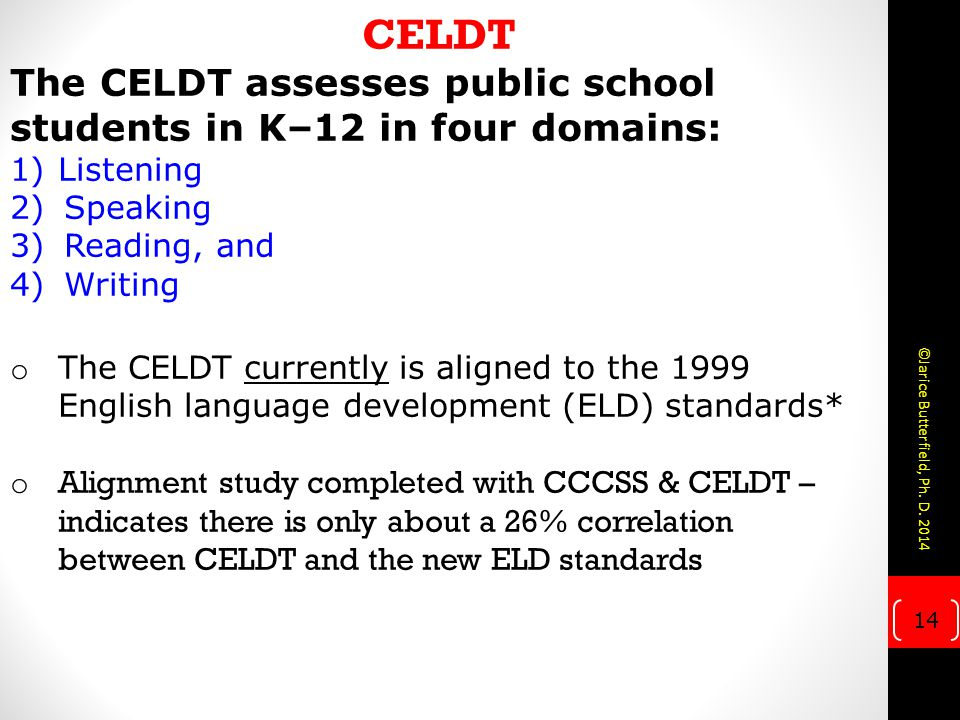 CELDT The CELDT assesses public school students in K–12 in four domains: Listening. Speaking. Reading, and.