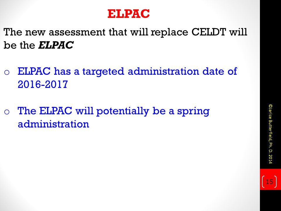 ELPAC The new assessment that will replace CELDT will be the ELPAC